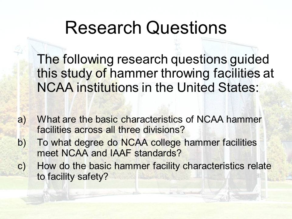 Methods A 35-item survey instrument was developed to collect data regarding the hammer facilities at NCAA Division I, II & III colleges and universities throughout the United States.