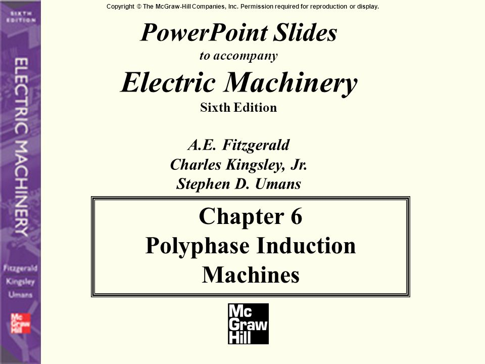 Copyright © The McGraw-Hill Companies, Inc. Permission required for reproduction or display. 6-0 PowerPoint Slides to accompany Electric Machinery Six