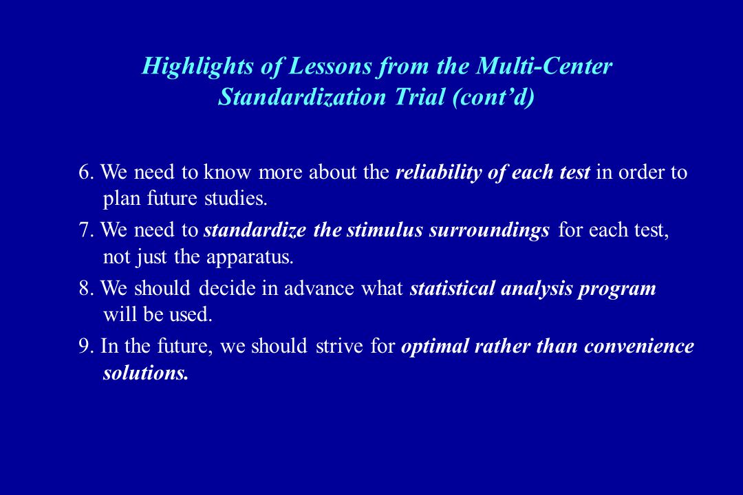 Highlights of Lessons from the Multi-Center Standardization Trial (cont'd) 6. We need to know more about the reliability of each test in order to plan