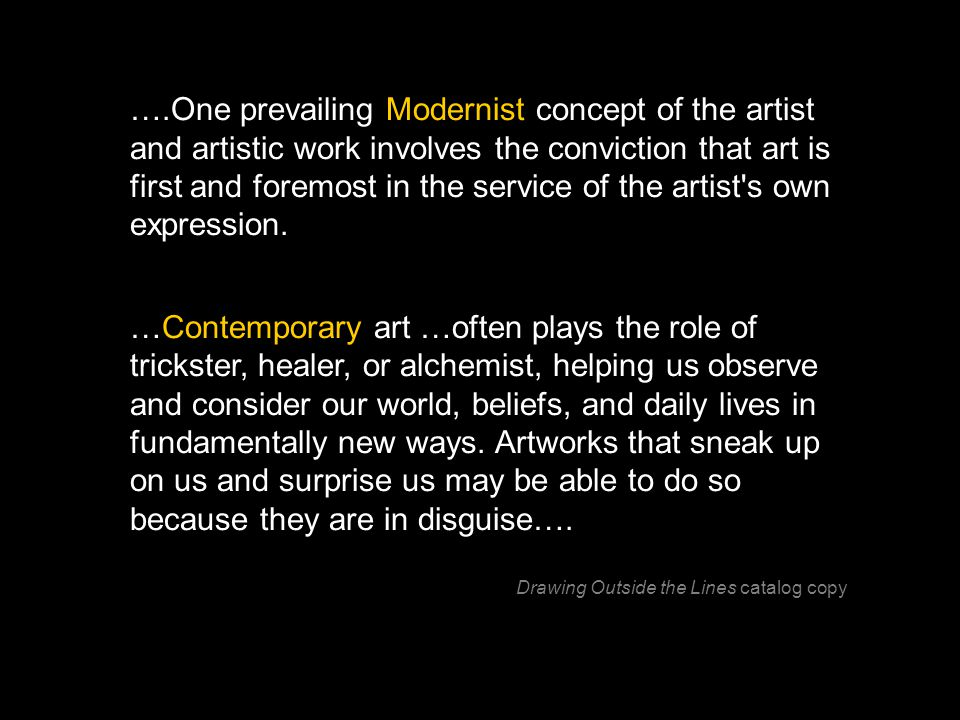 ….One prevailing Modernist concept of the artist and artistic work involves the conviction that art is first and foremost in the service of the artist
