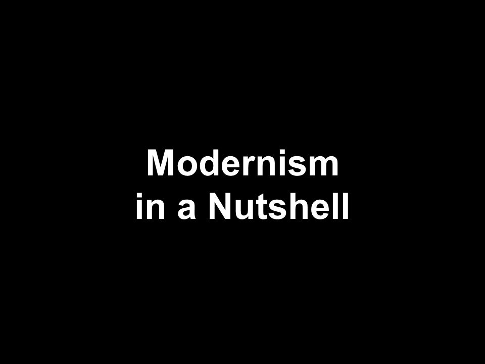 Modernism in a Nutshell