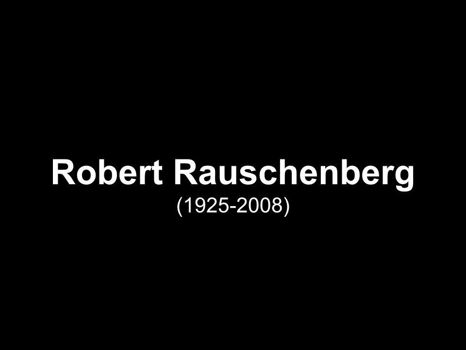 Robert Rauschenberg (1925-2008)