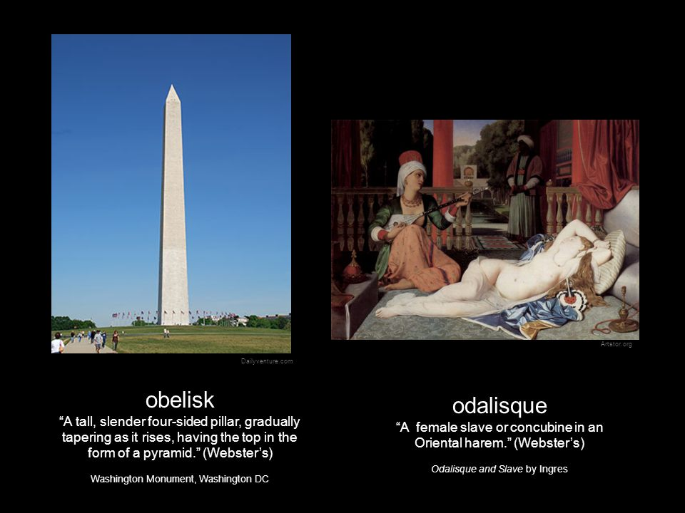 """obelisk """"A tall, slender four-sided pillar, gradually tapering as it rises, having the top in the form of a pyramid."""" (Webster's) Washington Monument,"""