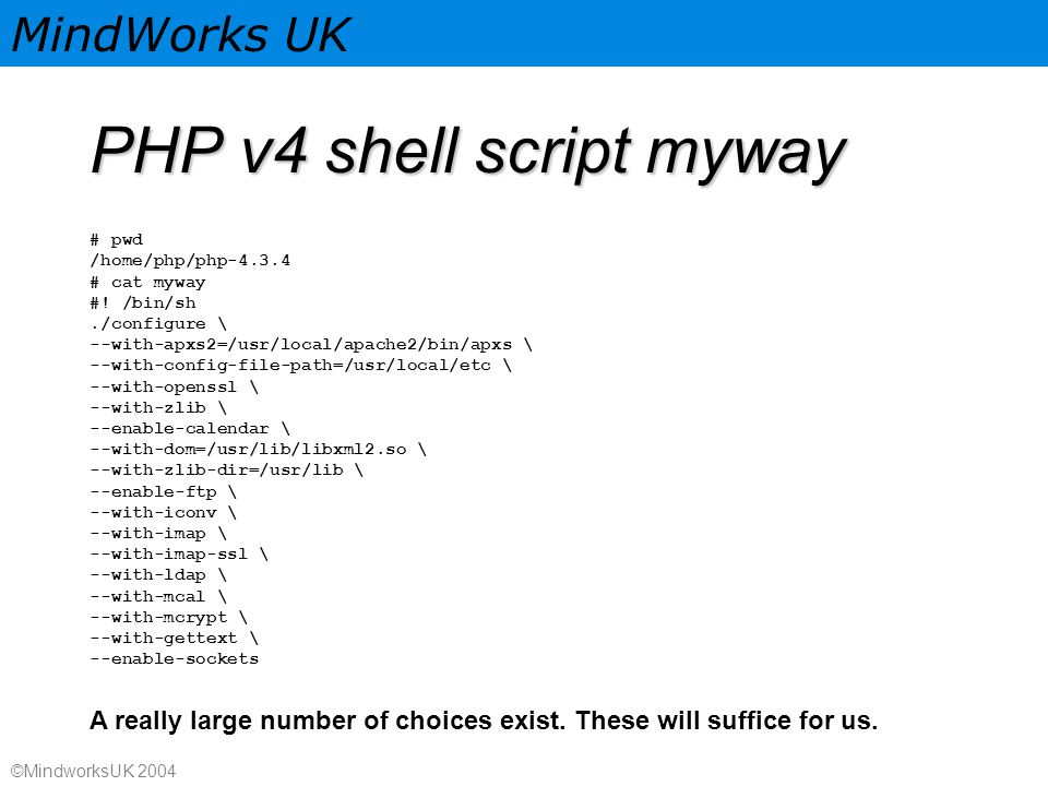 MindWorks UK ©MindworksUK 2004 PHP v4 shell script myway # pwd /home/php/php-4.3.4 # cat myway #.