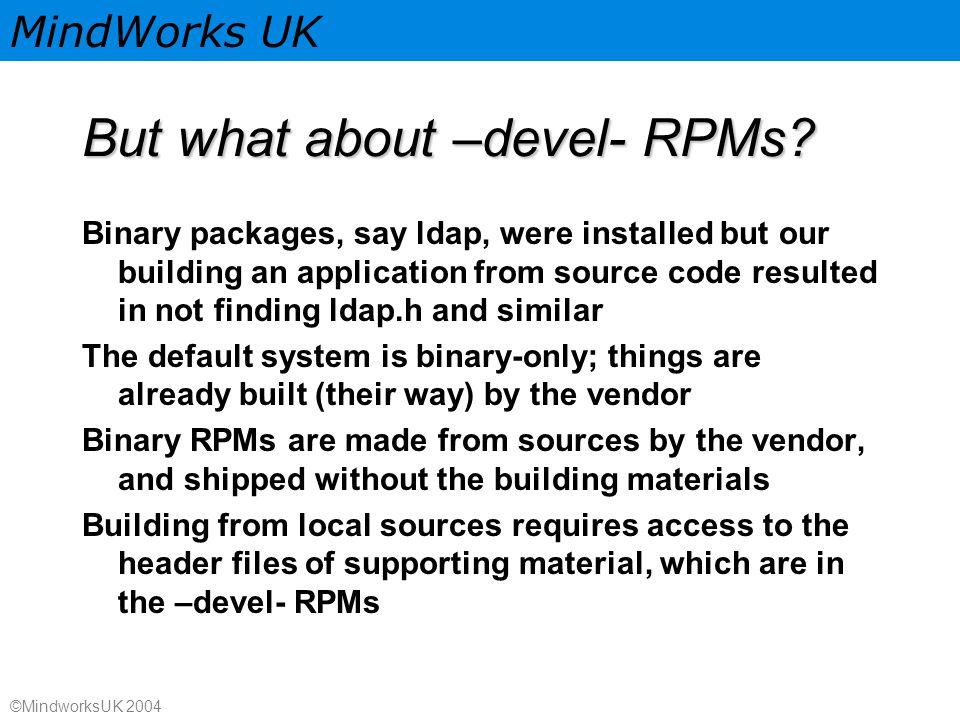 MindWorks UK ©MindworksUK 2004 But what about –devel- RPMs.