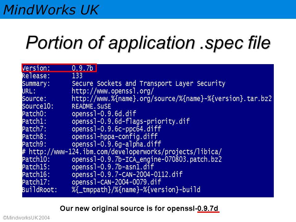 MindWorks UK ©MindworksUK 2004 Portion of application.spec file Our new original source is for openssl-0.9.7d