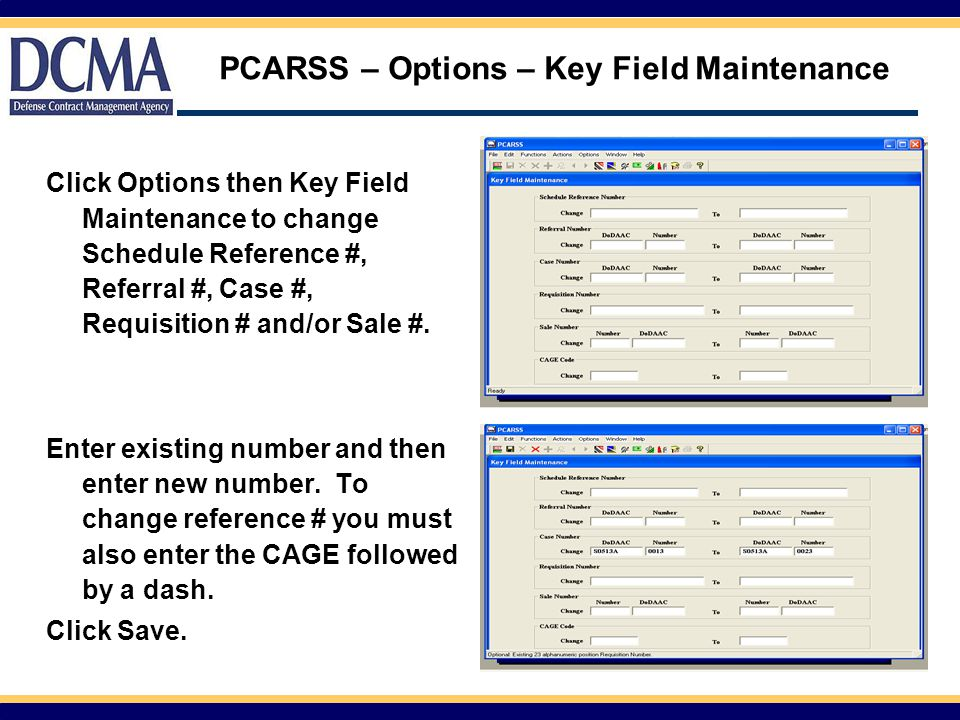 PCARSS – Options – Key Field Maintenance Click Options then Key Field Maintenance to change Schedule Reference #, Referral #, Case #, Requisition # an