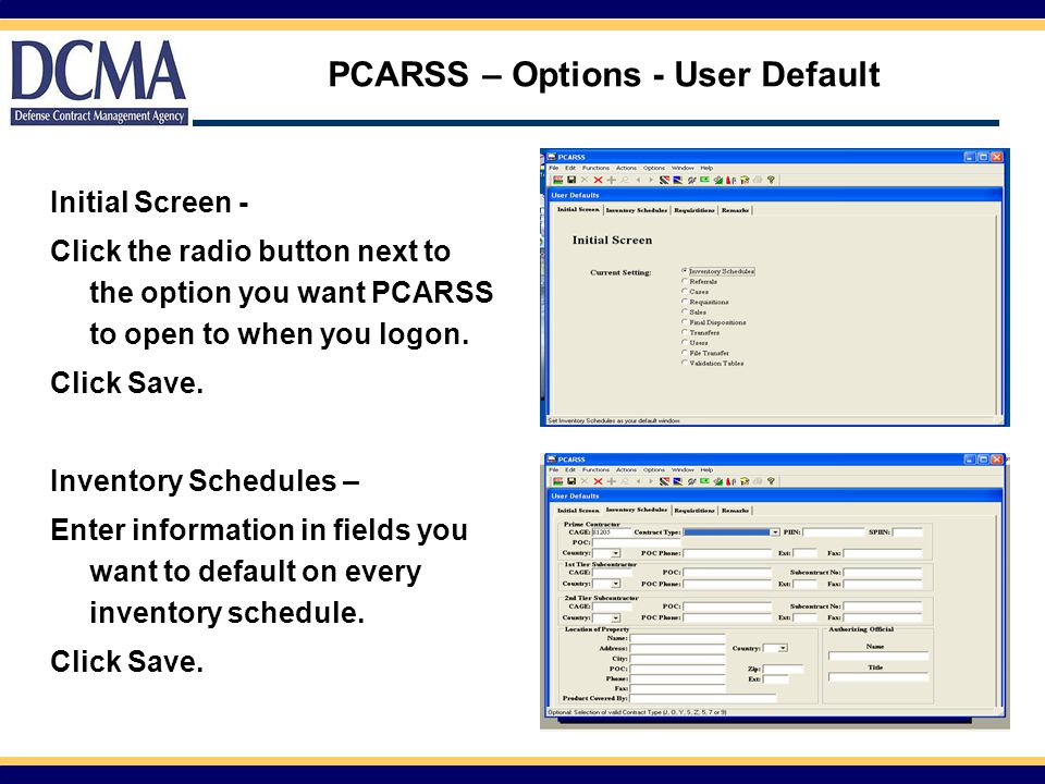 PCARSS – Options - User Default Initial Screen - Click the radio button next to the option you want PCARSS to open to when you logon. Click Save. Inve