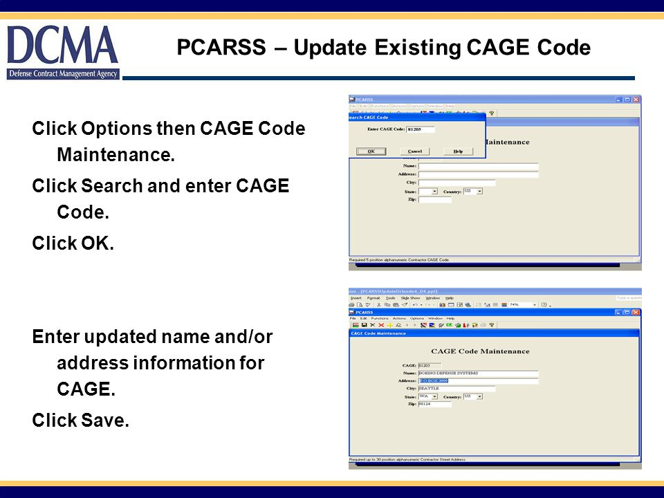 PCARSS – Update Existing CAGE Code Click Options then CAGE Code Maintenance. Click Search and enter CAGE Code. Click OK. Enter updated name and/or add