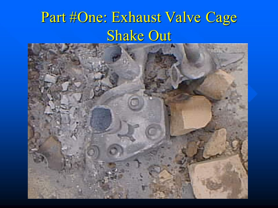 Part #One: Exhaust Valve Cage Shake Out