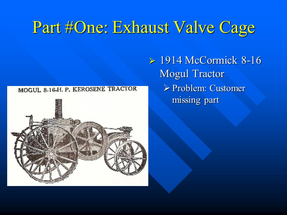 Part #One: Exhaust Valve Cage  1914 McCormick 8-16 Mogul Tractor  Problem: Customer missing part