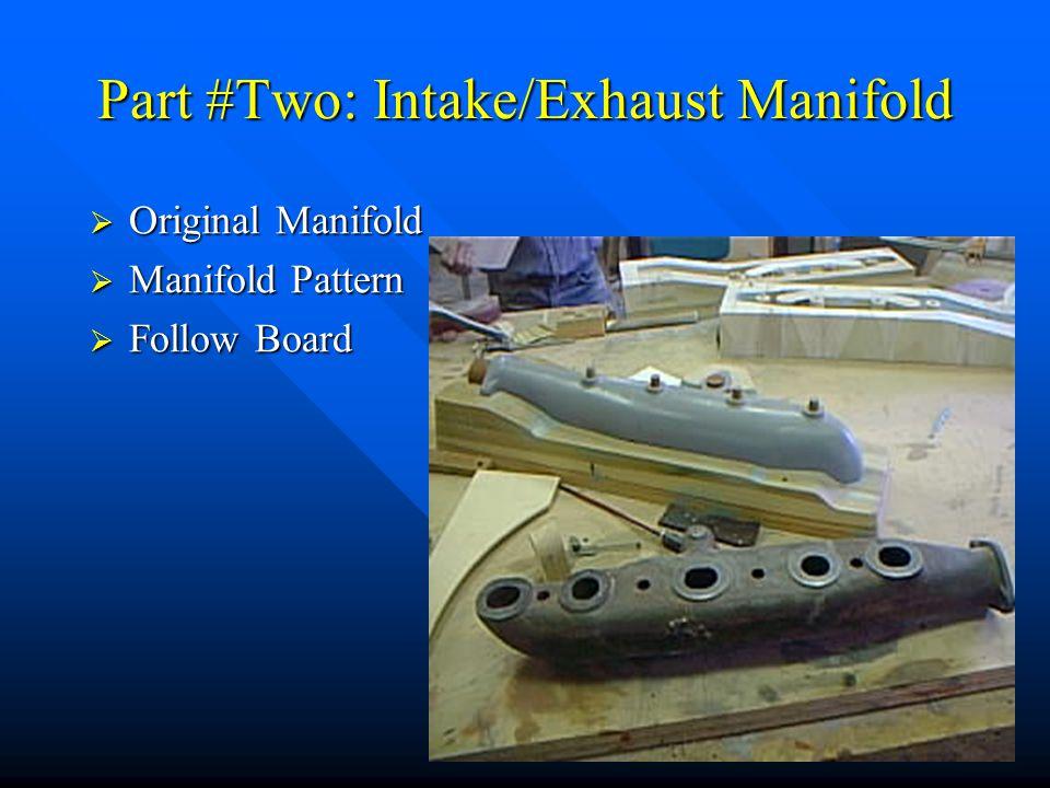 Part #Two: Intake/Exhaust Manifold  Original Manifold  Manifold Pattern  Follow Board