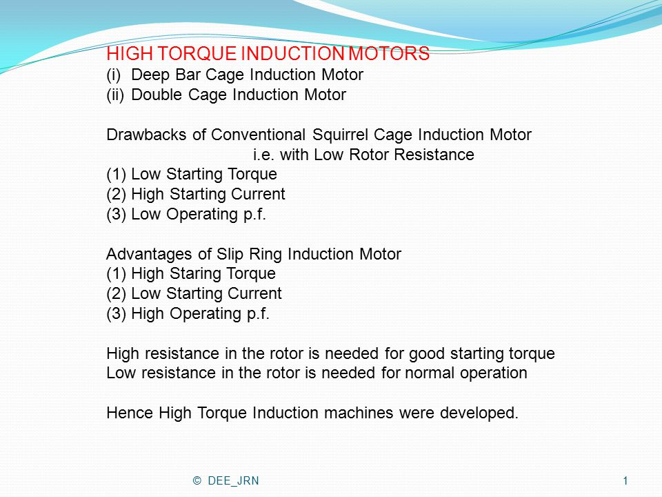 HIGH TORQUE INDUCTION MOTORS (i)Deep Bar Cage Induction Motor (ii)Double Cage Induction Motor Drawbacks of Conventional Squirrel Cage Induction Motor