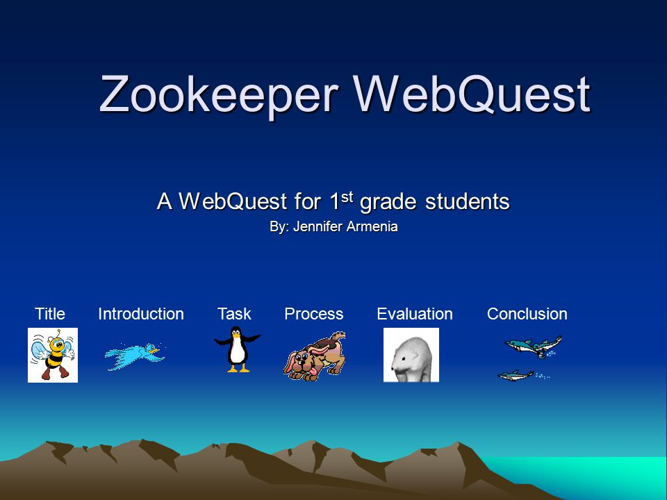 Zookeeper WebQuest A WebQuest for 1 st grade students By: Jennifer Armenia Title Introduction Task Process Evaluation Conclusion
