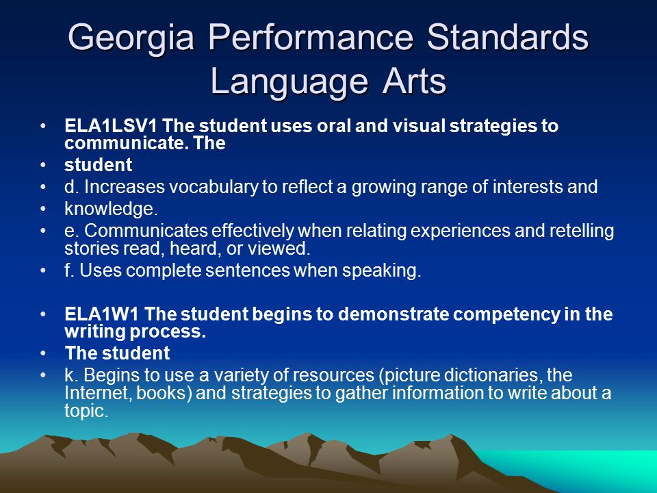 Georgia Performance Standards Language Arts ELA1LSV1 The student uses oral and visual strategies to communicate.