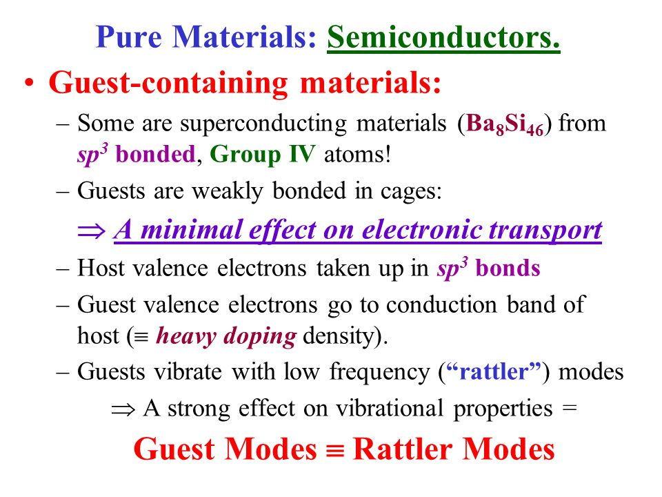 Pure Materials: Semiconductors. Guest-containing materials: –Some are superconducting materials (Ba 8 Si 46 ) from sp 3 bonded, Group IV atoms! –Guest