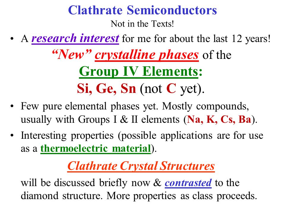 "Clathrate Semiconductors Not in the Texts! A research interest for me for about the last 12 years! ""New"" crystalline phases of the Group IV Elements:"