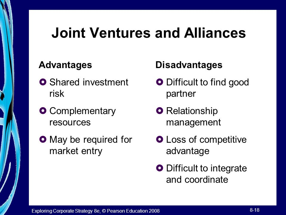 Exploring Corporate Strategy 8e, © Pearson Education 2008 8-18 Joint Ventures and Alliances Advantages  Shared investment risk  Complementary resour