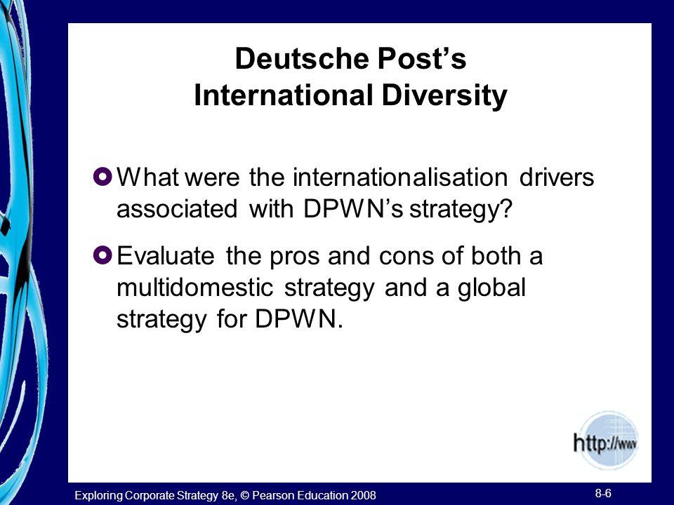Exploring Corporate Strategy 8e, © Pearson Education 2008 8-6 Deutsche Post's International Diversity  What were the internationalisation drivers ass