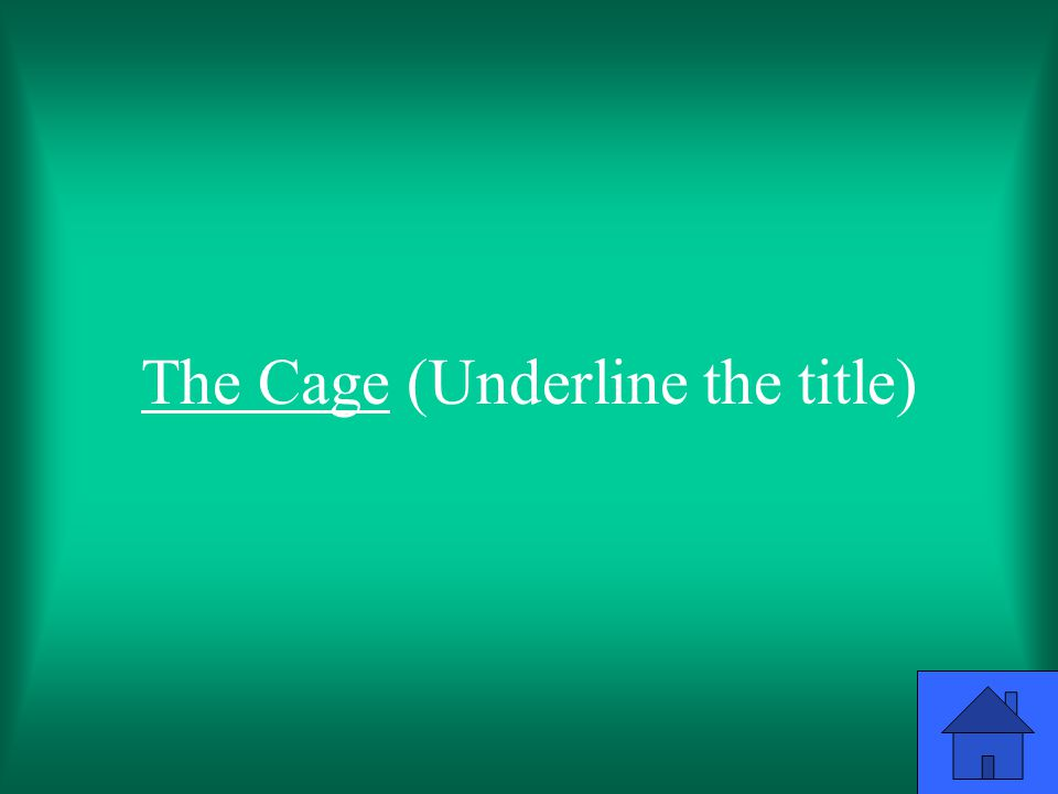 The Cage (Underline the title)