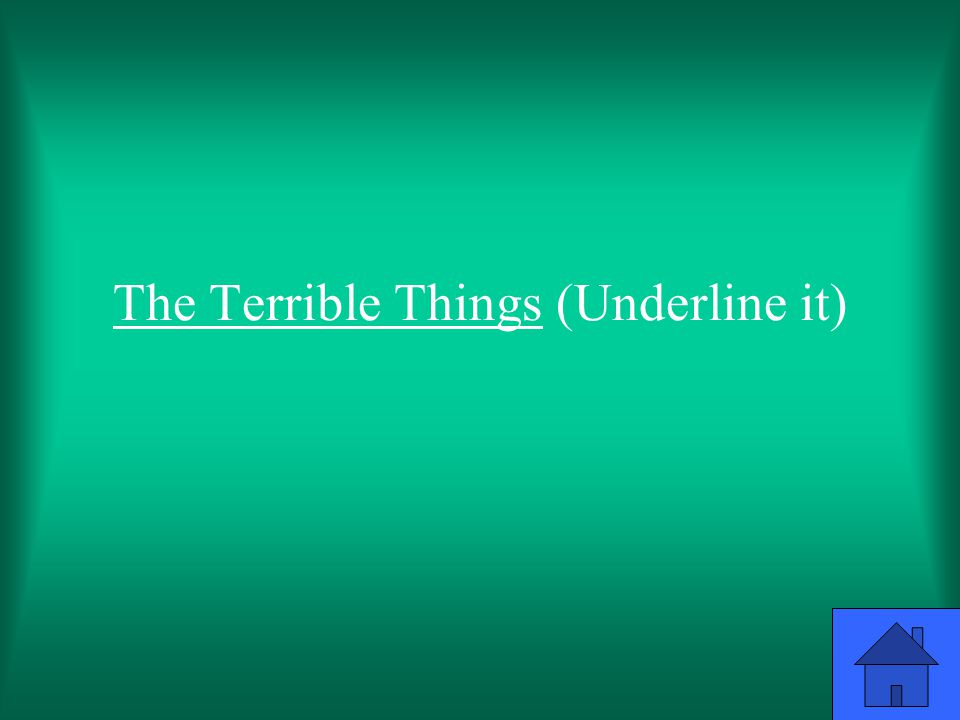 The Terrible Things (Underline it)