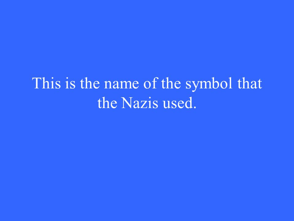 This is the name of the symbol that the Nazis used.