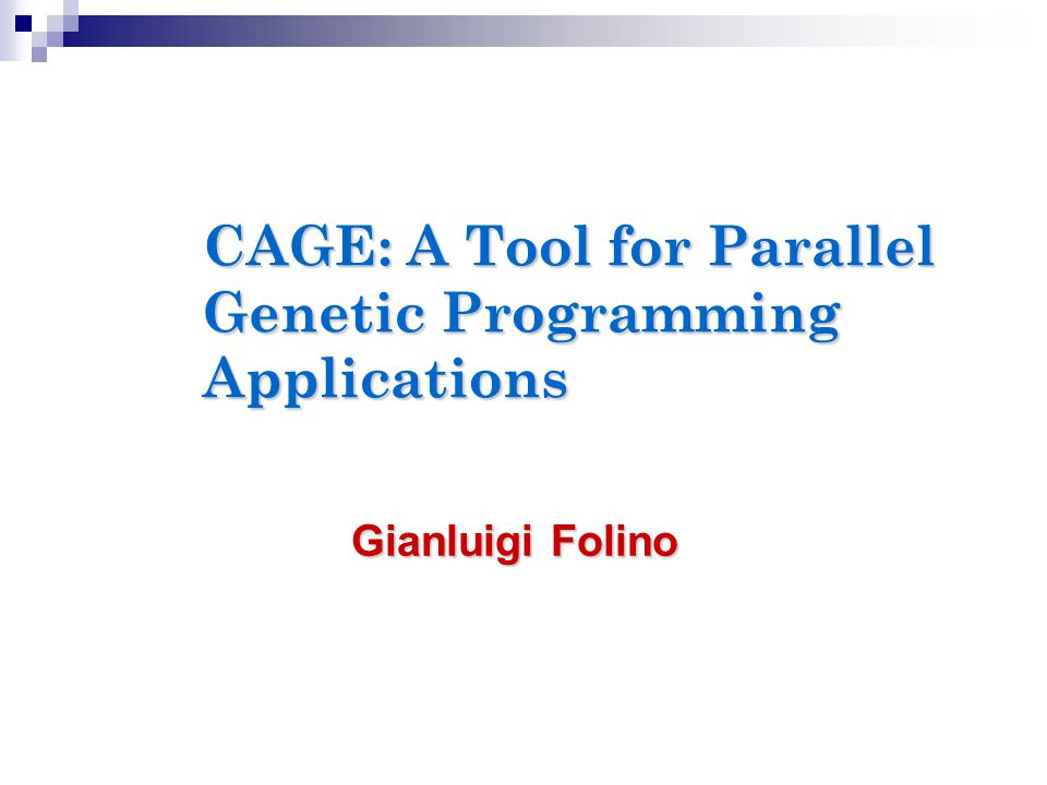 CAGE: A Tool for Parallel Genetic Programming Applications Gianluigi Folino