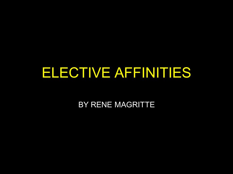 ELECTIVE AFFINITIES BY RENE MAGRITTE