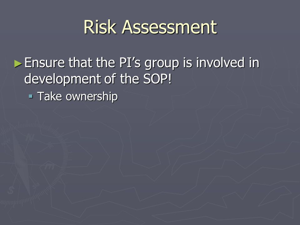 Risk Assessment ► Ensure that the PI's group is involved in development of the SOP.