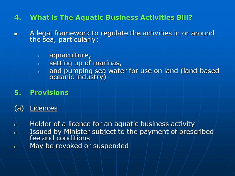 4.What is The Aquatic Business Activities Bill? A legal framework to regulate the activities in or around the sea, particularly: A legal framework to