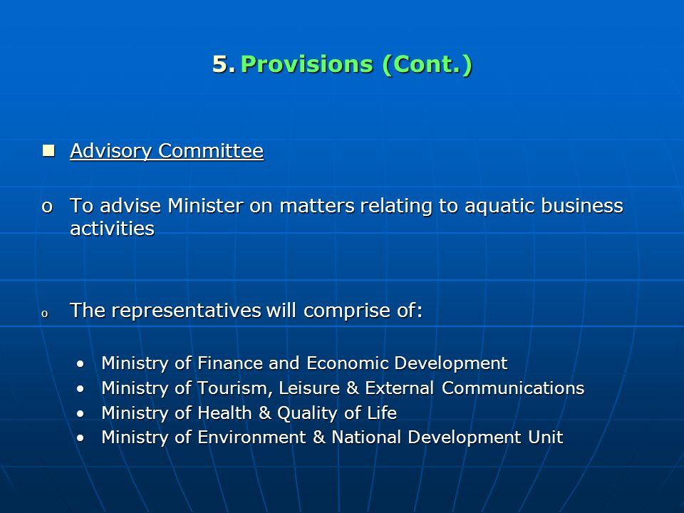 5.Provisions (Cont.) Advisory Committee Advisory Committee oTo advise Minister on matters relating to aquatic business activities o The representative