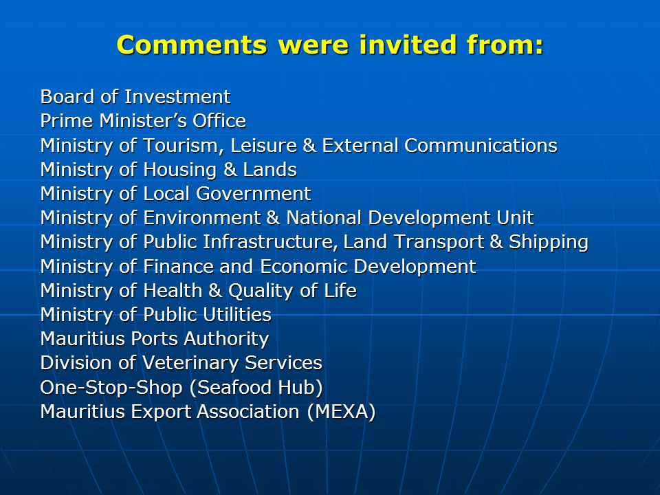 Comments were invited from: Board of Investment Prime Minister's Office Ministry of Tourism, Leisure & External Communications Ministry of Housing & L