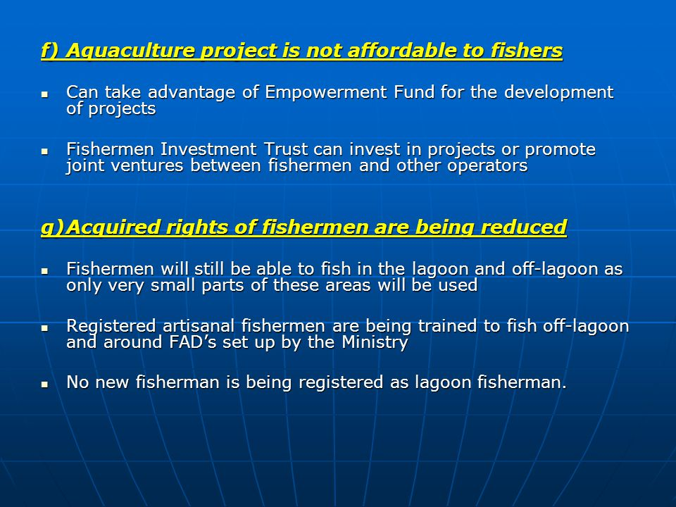 f)Aquaculture project is not affordable to fishers Can take advantage of Empowerment Fund for the development of projects Can take advantage of Empowe
