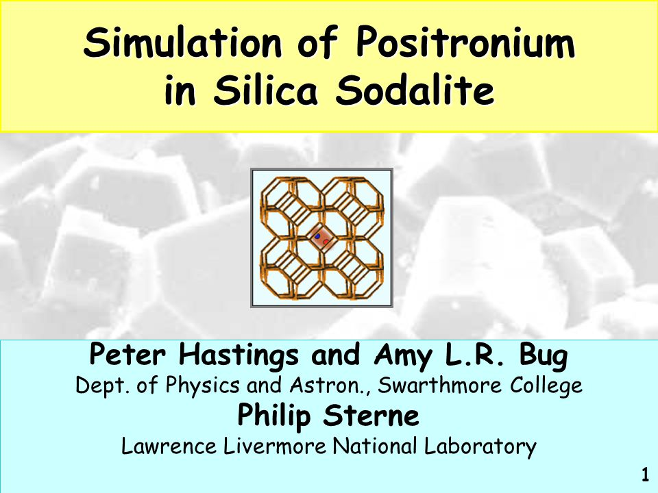 Simulation of Positronium in Silica Sodalite Peter Hastings and Amy L.R. Bug Dept. of Physics and Astron., Swarthmore College Philip Sterne Lawrence L