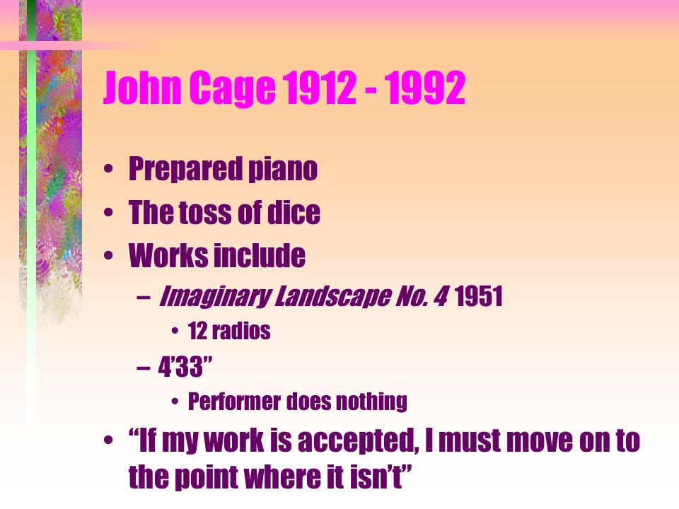 John Cage 1912 - 1992 Prepared piano The toss of dice Works include –Imaginary Landscape No.