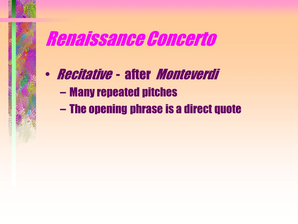 Renaissance Concerto Recitative - after Monteverdi –Many repeated pitches –The opening phrase is a direct quote