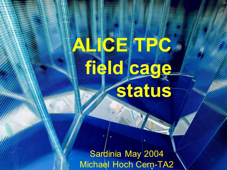 ALICE TPC field cage status Sardinia May 2004 Michael Hoch Cern-TA2