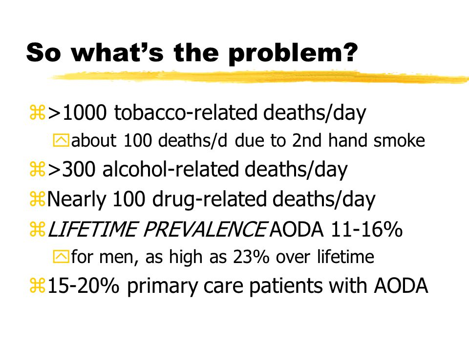 Substance Use Continuum: All levels carry risk zAbstinence: PH or FH zNon-problem Use: social use zProblem Use: public health issue, gray issue zAbuse: 50% may progress to dependence zDependence: abstinence is ONLY option