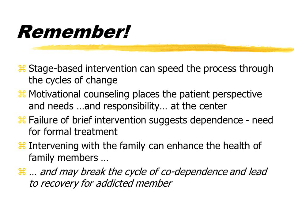 Remember! zStage-based intervention can speed the process through the cycles of change zMotivational counseling places the patient perspective and nee