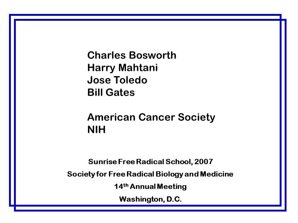 Charles Bosworth Harry Mahtani Jose Toledo Bill Gates American Cancer Society NIH Sunrise Free Radical School, 2007 Society for Free Radical Biology a