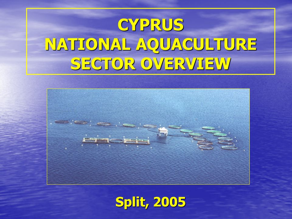 CYPRUS NATIONAL AQUACULTURE SECTOR OVERVIEW Split, 2005