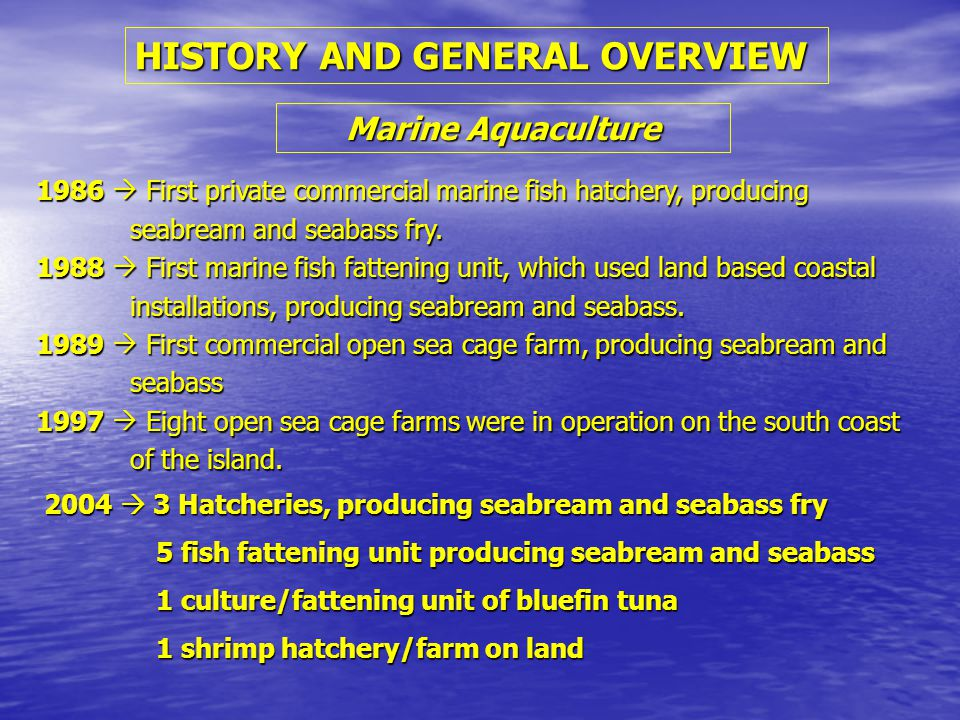 HISTORY AND GENERAL OVERVIEW Marine Aquaculture 1986  First private commercial marine fish hatchery, producing seabream and seabass fry.