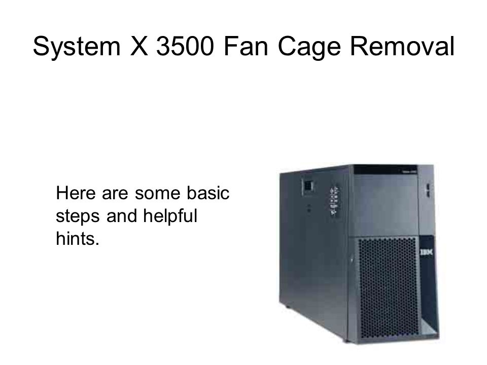 System X 3500 Fan Cage Removal Here are some basic steps and helpful hints.