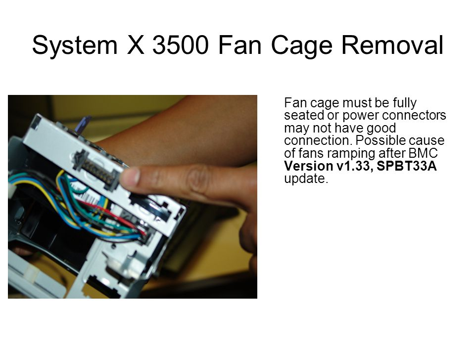 System X 3500 Fan Cage Removal Fan cage must be fully seated or power connectors may not have good connection.