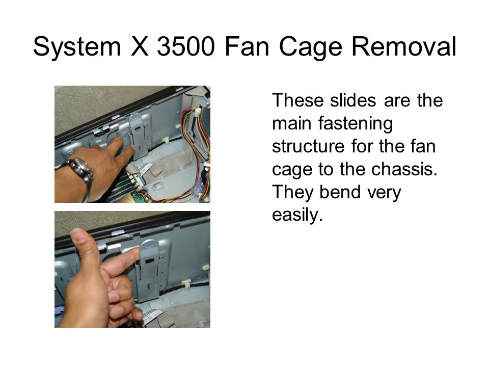 System X 3500 Fan Cage Removal These slides are the main fastening structure for the fan cage to the chassis.