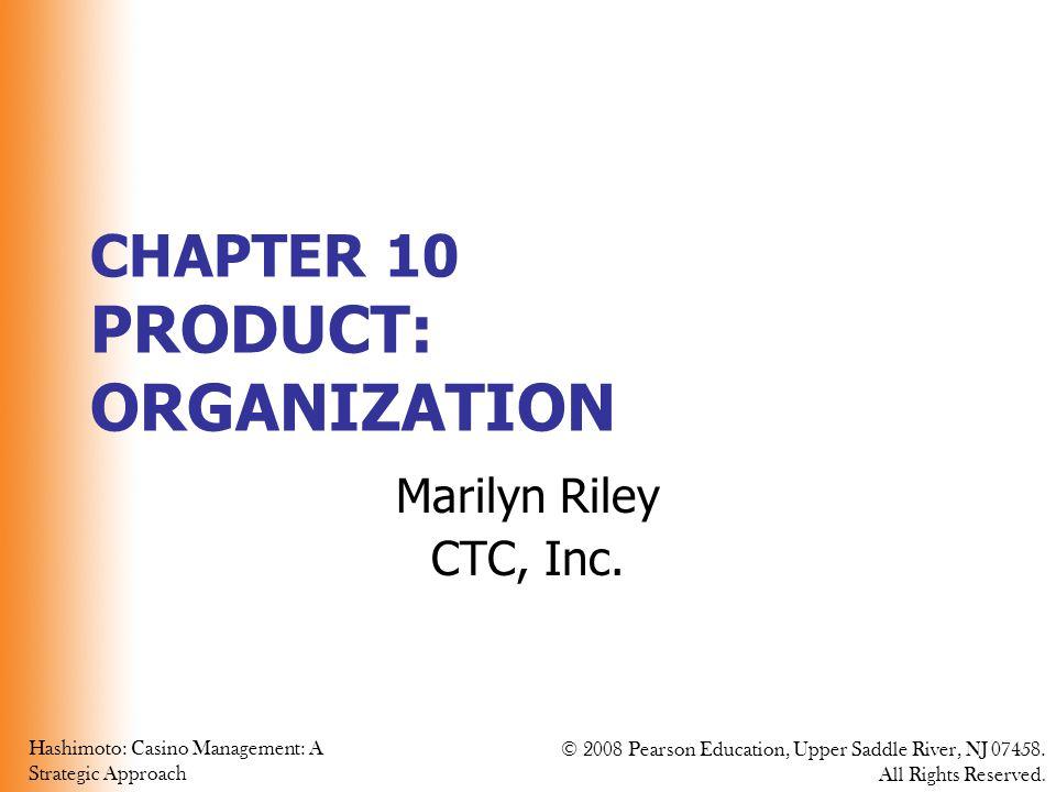 Hashimoto: Casino Management: A Strategic Approach © 2008 Pearson Education, Upper Saddle River, NJ 07458.