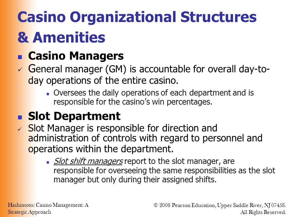 Hashimoto: Casino Management: A Strategic Approach © 2008 Pearson Education, Upper Saddle River, NJ 07458.