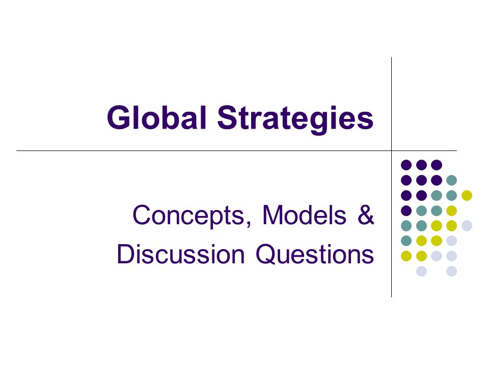 Global Strategies Concepts, Models & Discussion Questions