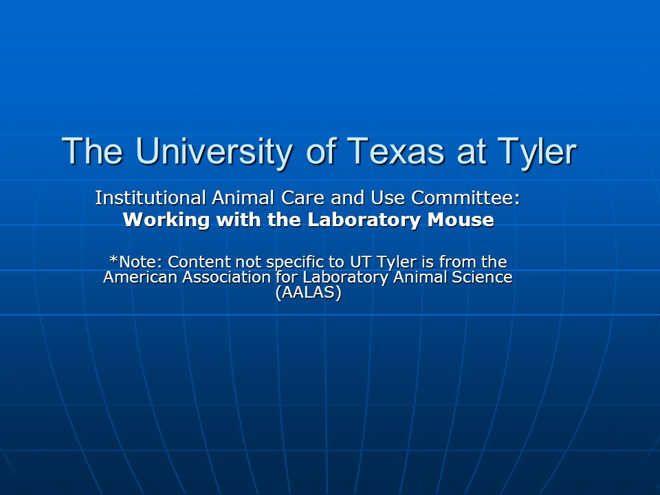 The University of Texas at Tyler Institutional Animal Care and Use Committee: Working with the Laboratory Mouse *Note: Content not specific to UT Tyle