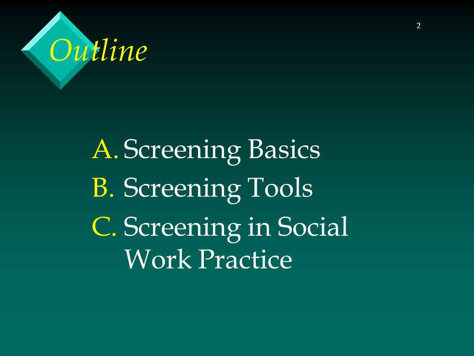 2 Outline A.Screening Basics B.Screening Tools C.Screening in Social Work Practice